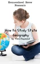 How to Study State Geography ebook by Terri Raymond