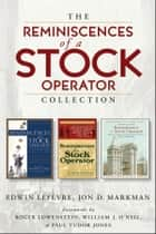 The Reminiscences of a Stock Operator Collection - The Classic Book, The Illustrated Edition, and The Annotated Edition ebook by Jon D. Markman, Edwin Lefèvre