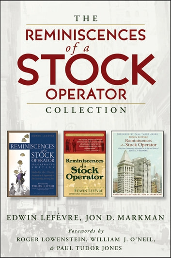 The Reminiscences of a Stock Operator Collection - The Classic Book, The Illustrated Edition, and The Annotated Edition ebook by Jon D. Markman,Edwin Lefèvre