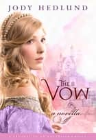 The Vow - A novella ebook by Jody Hedlund