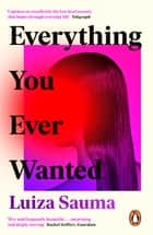 Everything You Ever Wanted - A Florence Welch Between Two Books Pick ebook by Luiza Sauma