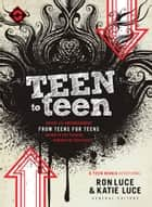 Teen to Teen - Advice and Encouragement from Teens for Teens on How to Stay Faithful Through the Teen Years ebook by Ron Luce, Katie Luce