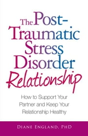 The Post Traumatic Stress Disorder Relationship ebook by England, Diane
