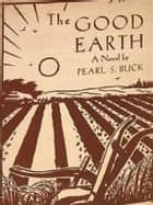 The Good Earth (The Good Earth Trilogy Book 1) ebook by Pearl S. Buck