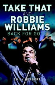 Take That and Robbie Williams - Back for Good ebook by Sarah Oliver