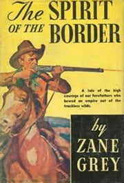 The Spirit of the Border - A Romance of the Early Settlers in the Ohio Valley ebook by Zane Grey