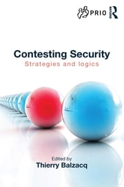 Contesting Security - Strategies and Logics ebook by Thierry Balzacq