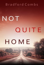 Not Quite Home ebook by Bradford Combs