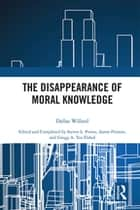 The Disappearance of Moral Knowledge ebook by