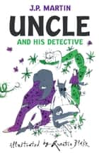 Uncle And His Detective ebook by J. P. Martin, Quentin Blake