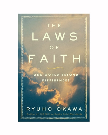 The Laws of Faith - One World Beyond Differences ebook by Ryuho Okawa