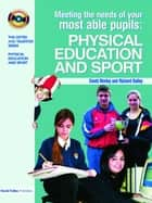 Meeting the Needs of Your Most Able Pupils in Physical Education & Sport ebook by Dave Morley,Richard Bailey