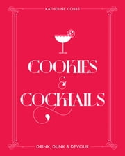 Cookies & Cocktails - Drink, Dunk & Devour ebook by Katherine Cobbs