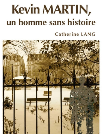 Kevin Martin, un homme sans histoire ebook by Catherine LANG