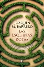 Las esquinas rotas ebook by Joaquin M. Barrero