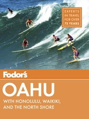Fodor's Oahu - with Honolulu, Waikiki & the North Shore ebook by Fodor's Travel Guides
