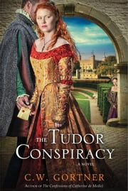 The Tudor Conspiracy - A Novel ebook by C. W. Gortner