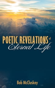 Poetic Revelations of Eternal Life ebook by Bob McCluskey