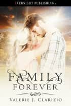Family Forever ebook by Valerie J. Clarizio