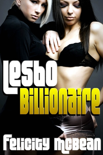 Lesbo Billionaire ebook by Felicity McBean