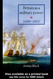Britain As A Military Power, 1688-1815 ebook by Black, Jeremy