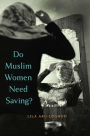 Do Muslim Women Need Saving? ebook by Lila Abu-Lughod