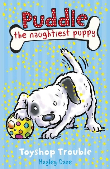 Puddle the Naughtiest Puppy: Toyshop Trouble - Book 2 ebook by Hayley Daze