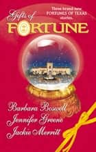 Gifts Of Fortune/The Holiday Heir/The Christmas House/Maggie's M ebook by Barbara Boswell, Jennifer Greene, Jackie Merritt