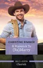 A Maverick To (Re)marry 電子書 by Christine Rimmer