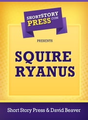 Squire Ryanus ebook by Short Story Press
