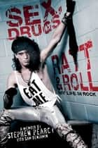 Sex, Drugs, Ratt & Roll ebook by Stephen Pearcy,Sam Benjamin