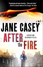 After the Fire - A Maeve Kerrigan Thriller ebook by Jane Casey