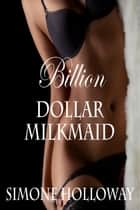 Billion Dollar Milkmaid: The Complete Series ebook by Simone Holloway