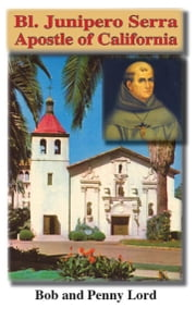 Bl. Junipero Serra ebook by Bob Lord,Penny Lord