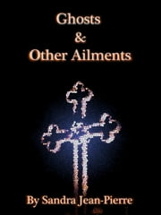 Ghosts & Other Ailments ebook by Sandra Jean-Pierre