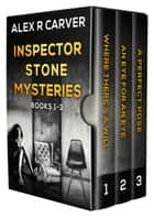 Inspector Stone Mysteries Volume 1 (Books 1-3) ebook by Alex R Carver