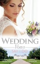 Wedding Vows - Say I Do - 3 Book Box Set, Volume 3 ebook by Rebecca Winters, Marion Lennox, Jennie Adams