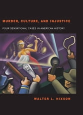 Murder, Culture, and Injustice: Four Sensational Cases in American History ebook by Walter L. Hixson