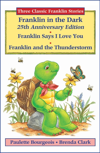 Franklin in the Dark (25th Anniversary Edition), Franklin Says I Love You, and Franklin and the Thunderstorm - Read-Aloud Edition ebook by Paulette Bourgeois