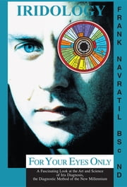Iridology: For Your Eyes Only ebook by Frank Navratil