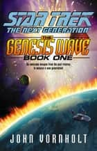 The Genesis Wave Book One - Star Trek The Next Generation ebook by John Vornholt
