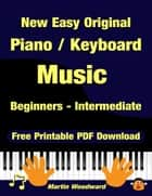 New Easy Original Piano / Keyboard Music - Beginners - Intermediate (2nd Edition) ebook by Martin Woodward