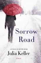 Sorrow Road - A Novel ebook by Julia Keller