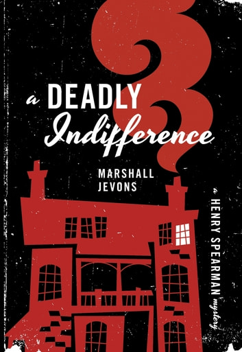 A Deadly Indifference - A Henry Spearman Mystery ebook by Marshall Jevons