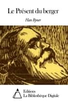 Le Présent du berger ebook by Han Ryner