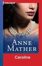 Caroline ebook by Anne Mather