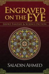 Engraved on the Eye - Fantastical Short Stories ebook by Saladin Ahmed