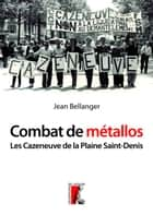 Combat de métallos - Les Cazeneuve de la Plaine Saint-Denis (1976-1979) eBook by Jean Bellanger