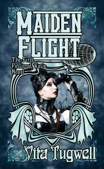 Maiden Flight - The First Petticoat Katie Novel ebook by Vita Tugwell