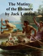 Mutiny of the Elsinore ebook by Jack London